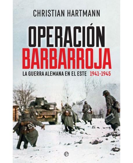 Operación Barbarroja: la guerra alemana en el Este 1941-1945