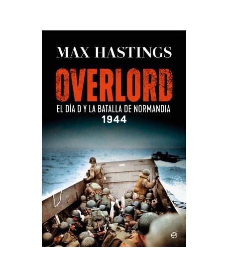Overlord El Día D y la batalla de Normandía. 1944