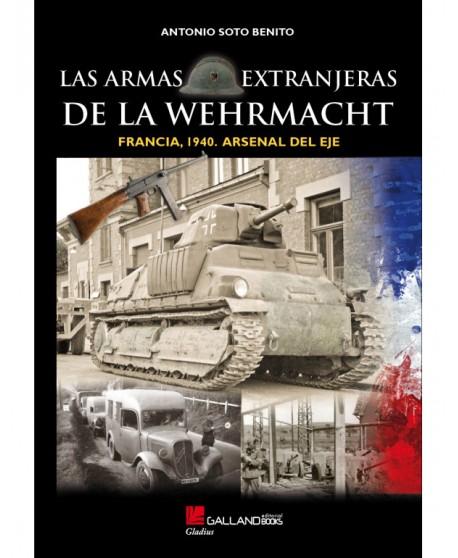 Francia 1940. El Arsenal Del Eje. Las Armas Extranjeras De La Wehrmacht