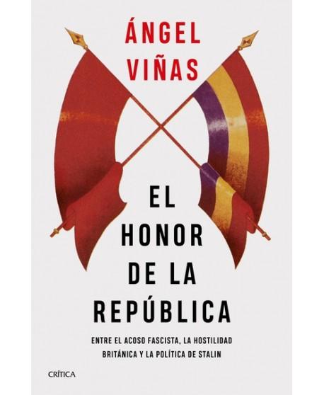 El honor de la República: Entre el acoso fascista, la hostilidad británica y la política de Stalin