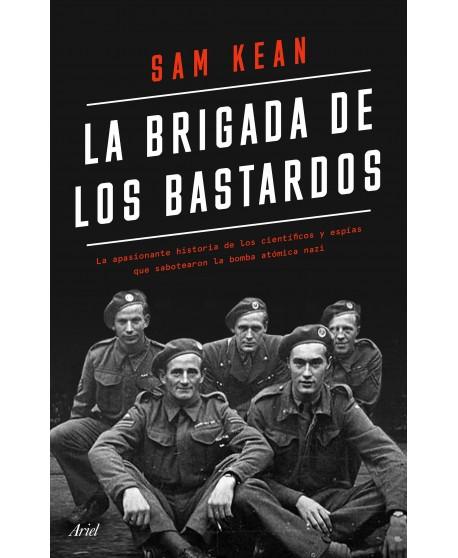 La brigada de los bastardos: La apasionante historia de los científicos y espías que sabotearon la bomba atómica alemana.