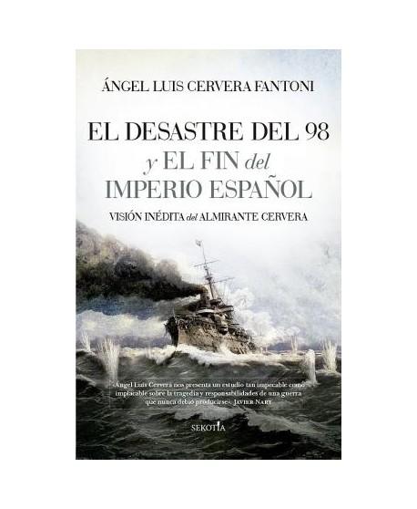 El Desastre Del 98 Y El Fin Del Imperio Español: Visión inédita del Almirante Cervera