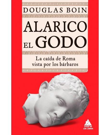 Alarico El Godo: La caída de Roma vista por los barbaros