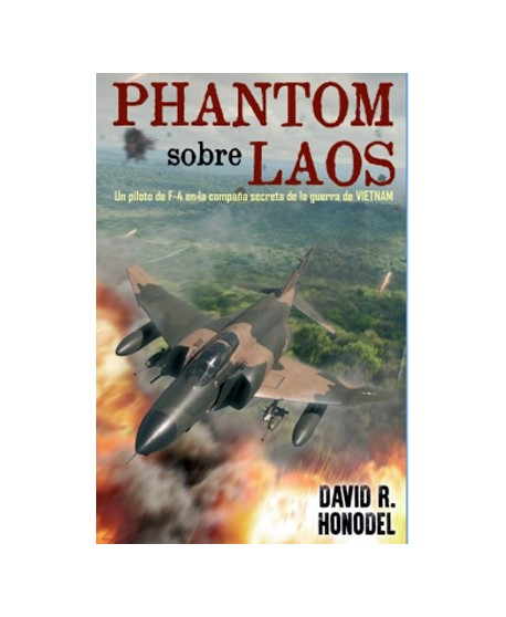 Phantom sobre Laos. Un piloto de F-4 en la campaña secreta de la guerra de Vietnam