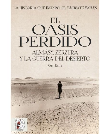 El oasis perdido. Almásy, Zerzura y la guerra del desierto.