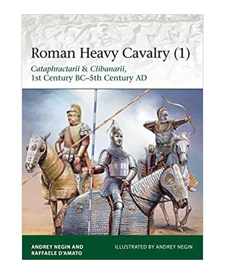 Roman Heavy Cavalry (1) CATAPHRACTARII & CLIBANARII, 1ST CENTURY BC–5TH CENTURY AD