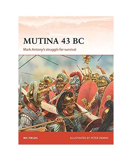 Mutina 43 BC MARK ANTONY'S STRUGGLE FOR SURVIVAL
