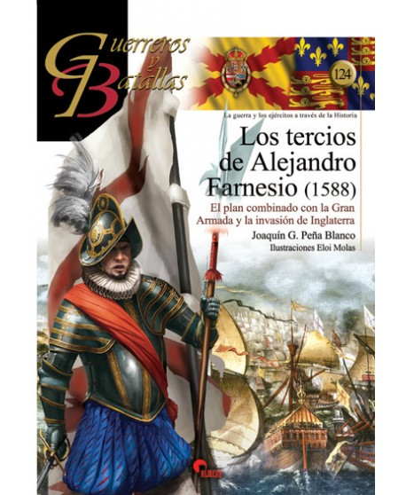 Los Tercios de Flandes de Alejandro Farnesio.  El plan combinado con la Gran Armada, y la invasión de Inglaterra