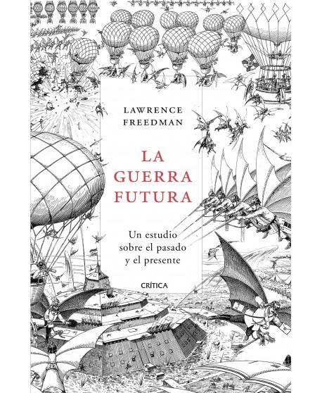 La guerra futura Un estudio sobre el pasado y el presente